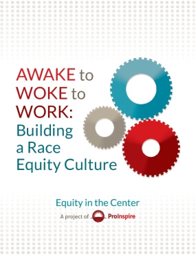 Awake to Woke to Work: Building a Race Equity Culture